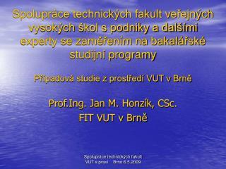 Prof.Ing. Jan M. Honzík, CSc. FIT VUT v Brně