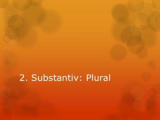 2. Substantiv : Plural