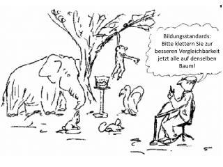Bildungsstandards: Bitte klettern Sie zur besseren Vergleichbarkeit jetzt alle auf denselben Baum!