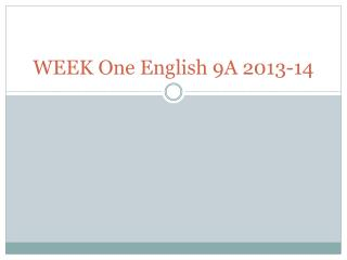 WEEK One English 9A 2013-14