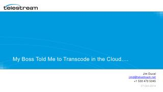 My Boss Told Me to Transcode in the Cloud….