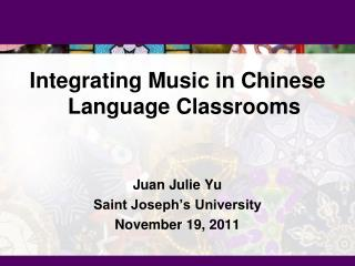 Integrating Music in Chinese Language Classrooms Juan Julie Yu Saint Joseph's University