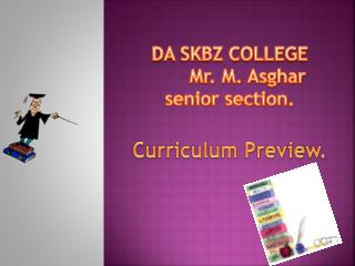 DA SKBZ COLLEGE 	Mr. M.  Asghar senior section.