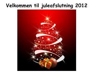 Velkommen  til juleafslutning 2012