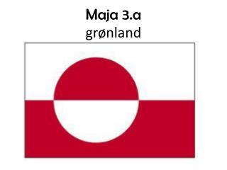 Maja 3.a grønland