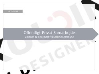Offentligt-Privat-Samarbejde Visioner og erfaringer fra Kolding Kommune