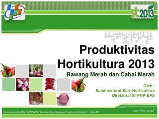 P roduktivitas Hortikultura 2013 Bawang  M erah dan Cabai Merah