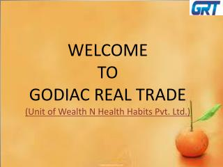 WELCOME  TO  GODIAC REAL TRADE (Unit of Wealth N Health Habits Pvt. Ltd.)