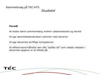 Rammeforsøg på TEC-HTX  Studietid
