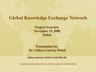 Project Overview November 19, 2008 Dubai   Presentation by:  Dr. Colleen Conway-Welch  colleen.conway-welchvanderbilt