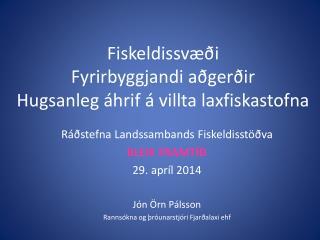 Fiskeldissvæði Fyrirbyggjandi aðgerðir  Hugsanleg áhrif á villta laxfiskastofna