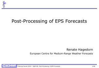 Post-Processing  of  EPS Forecasts