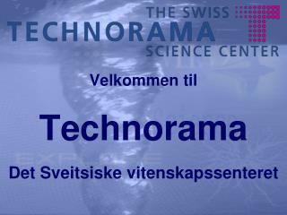 Velkommen til Technorama Det Sveitsiske vitenskapssenteret