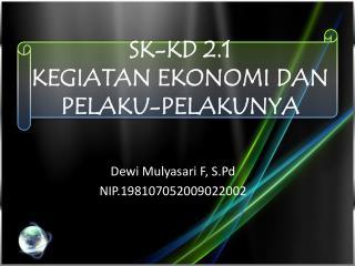 SK-KD 2.1 KEGIATAN EKONOMI DAN PELAKU-PELAKUNYA