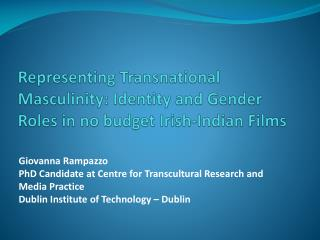 Representing Transnational Masculinity: Identity and Gender Roles in no budget Irish-Indian Films