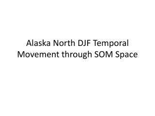 Alaska North DJF Temporal Movement through SOM Space