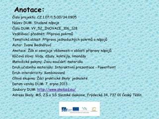 Anotace: Číslo projektu: CZ.1.07/1.5.00/34.0905 Název DUM: Studené nápoje