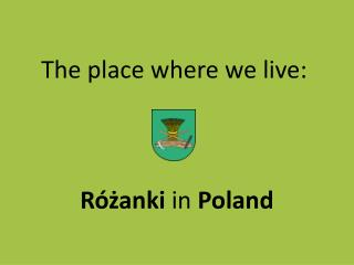 The  place  where  we live: