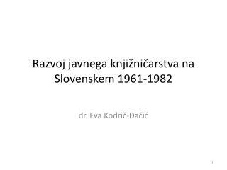Razvoj javnega knjižničarstva na  Slovenskem 1961-1982