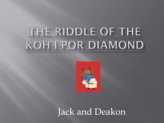 THE RIDDLE OF THE KOH-I-POR Diamond