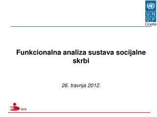 Funkcionalna analiza sustava socijalne skrbi 26. travnja 2012.