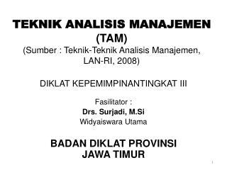 TEKNIK ANALISIS MANAJEMEN (TAM ) ( Sumber  :  Teknik-Teknik Analisis Manajemen ,   LAN-RI, 2008)