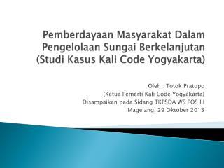Oleh  :  Totok Pratopo ( Ketua Pemerti  Kali Code Yogyakarta)