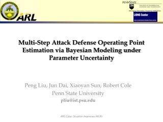 Peng Liu, Jun Dai, Xiaoyan Sun, Robert Cole  Penn State University pliu@ist.psu