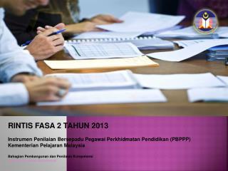 RINTIS FASA 2 TAHUN 2013 Instrumen Penilaian Bersepadu Pegawai Perkhidmatan Pendidikan  (PBPPP)