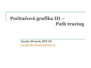 Počítačová grafika III – Path tracing