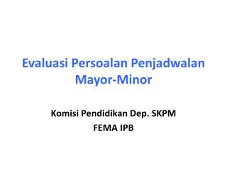 Evaluasi Persoalan Penjadwalan  Mayor-Minor