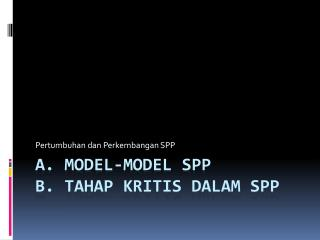 a. Model-model SPP  b.  Tahap Kritis dalam  SPP