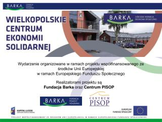 Realizatorami projektu są Fundacja Barka  oraz  Centrum PISOP