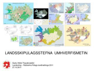 Ásdís Hlökk Theodórsdóttir Landnýting  –  Ráðstefna Félags landfræðinga  2011 27.10.2011