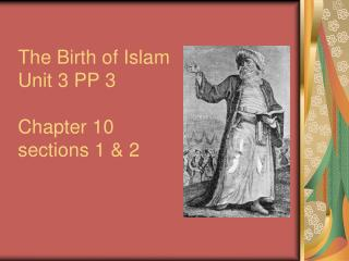 The Birth of Islam Unit 3 PP 3 Chapter 10  sections 1 & 2