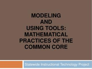 Modeling  and  using tools: Mathematical Practices of the Common Core