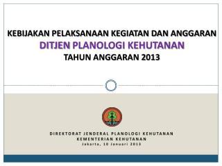 Kebijakan Pelaksanaan Kegiatan dan Anggaran DITJEN  Planologi Kehutanan Tahun Anggaran 2013