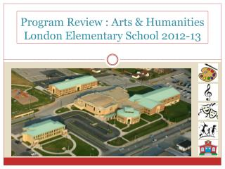 Program Review : Arts & Humanities London Elementary School 2012-13