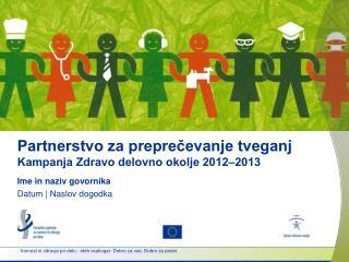 Partnerstvo za preprečevanje tveganj Kampanja Zdravo delovno okolje 2012‒2013