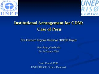 Institutional Arrangement for CDM:  Case of Peru   First Extended Regional Workshop CD4CDM Project    Siem Reap, Cambodi