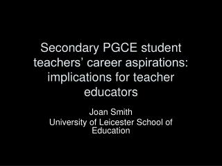 Secondary PGCE student teachers  career aspirations: implications for teacher educators