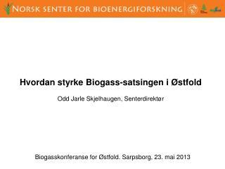Biogasskonferanse for Østfold. Sarpsborg, 23. mai 2013