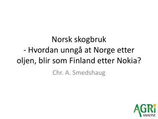 Norsk skogbruk - Hvordan  unngå at Norge etter oljen, blir som Finland etter  Nokia?