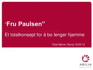 """"""" Fru Paulsen"""""""