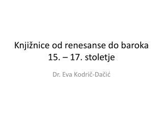 Knji�nice  od renesanse do baroka 15.  � 17. stoletje