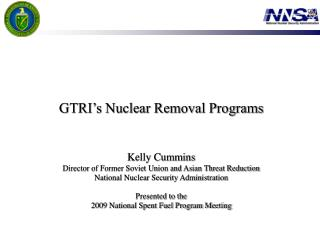 GTRI s Nuclear Removal Programs    Kelly Cummins Director of Former Soviet Union and Asian Threat Reduction National Nuc