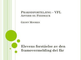 Praksisforteljing – VFL Adverb og Feedback Geoff Moores