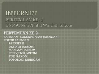 INTERNET PERTEMUAN KE -2 UNMA,  Neli Nailul Wardah,S.Kom