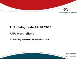 TUR dialogmøde 24.10.2013 AMU Nordjylland PIAAC  og læse/stave-indsatsen