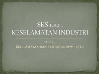 SKS 1012 : KESELAMATAN INDUSTRI